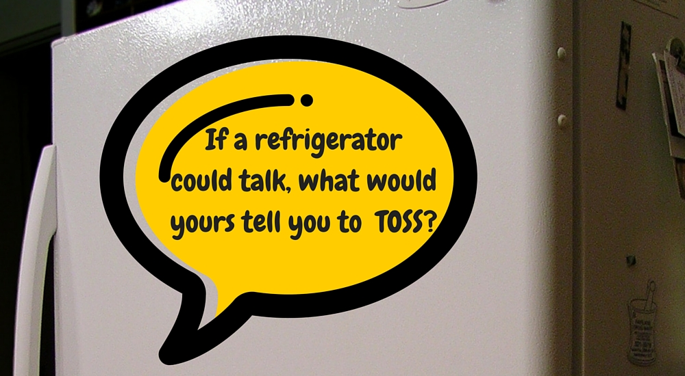 If a refrigerator could talk - what would yours tell you to toss?